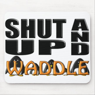 SHUT UP AND WADDLE (Penguins) Mouse Pad