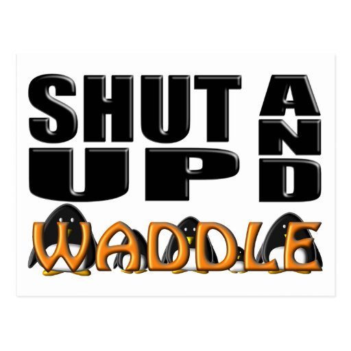 SHUT UP AND WADDLE (Penguins) Post Card