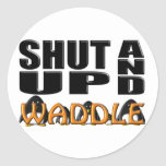 SHUT UP AND WADDLE (Penguins) Round Sticker