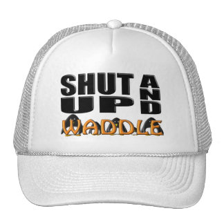 SHUT UP AND WADDLE (Penguins) Trucker Hat