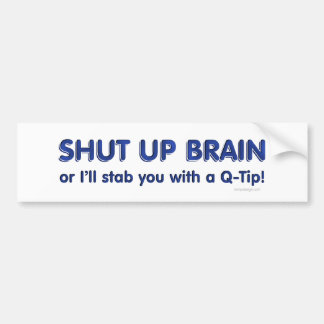Shut Up Brain Bumpersticker Bumper Stickers
