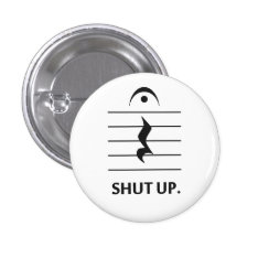 Shut Up By Music Notation Pinback Button at Zazzle