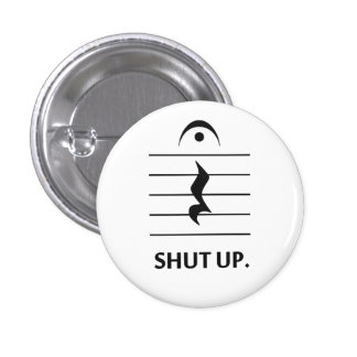 Shut Up by Music Notation Pinback Button
