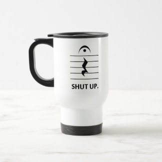 Shut Up by Music Notation Travel Mug