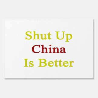 Shut Up China Is Better Yard Signs
