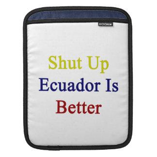 Shut Up Ecuador Is Better iPad Sleeve