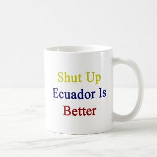 Shut Up Ecuador Is Better Mugs