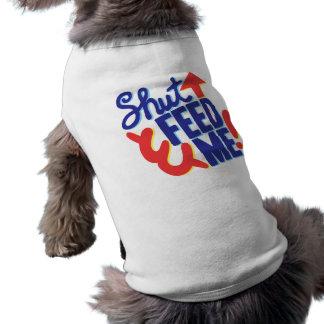 SHUT UP & FEED ME! DOG TEE