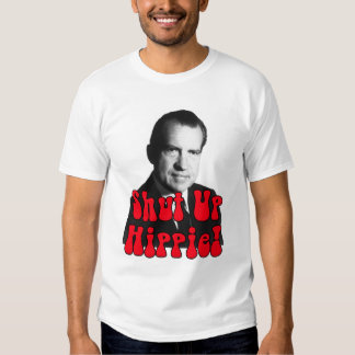 Shut Up Hippie -- Richard Nixon Shirt