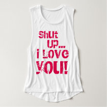Shut up, I love you! Tank Top