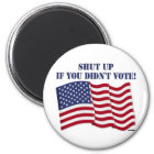 SHUT UP IF YOU DIDN'T VOTE! MAGNET