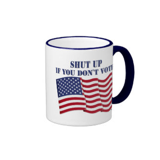 SHUT UP IF YOU DON'T VOTE! COFFEE MUGS