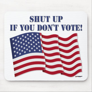 SHUT UP IF YOU DON'T VOTE! MOUSE PADS