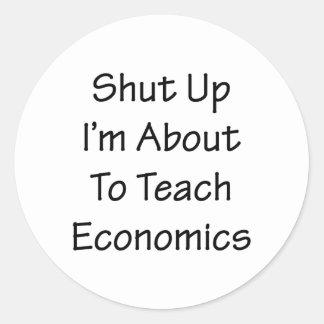 Shut Up I'm About To Teach Economics Classic Round Sticker