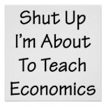 Shut Up I'm About To Teach Economics Poster