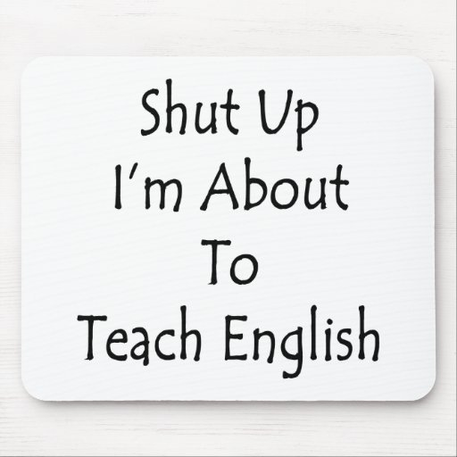 Shut Up I'm About To Teach English Mouse Pad