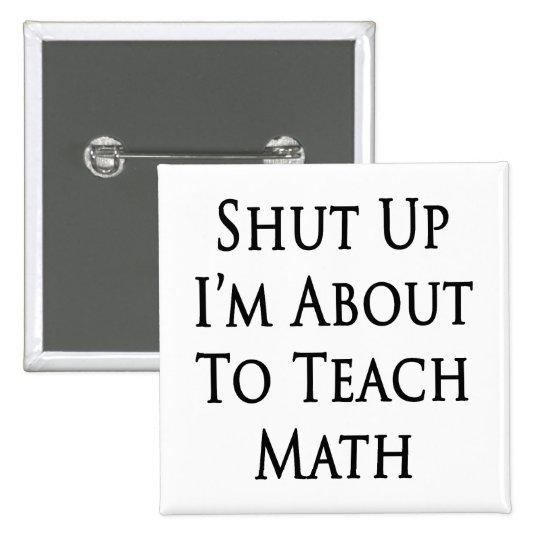 Shut Up I'm About To Teach Math Button