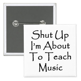Shut Up I'm About To Teach Music Pinback Buttons