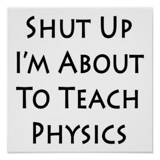 Shut Up I'm About To Teach Physics Poster