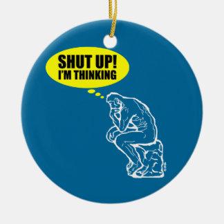 Shut up I'm thinking Ceramic Ornament