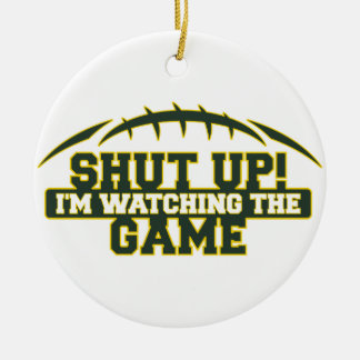 SHUT UP! I'm Watching The Game Green And Gold Foot Ceramic Ornament