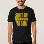 Shut Up I'm Watching The Game T-Shirt