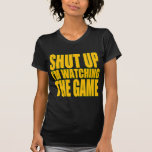 Shut Up I'm Watching The Game Tees