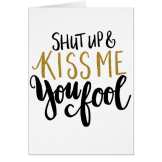 Shut Up Kiss Me You Fool Quote
