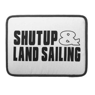Shut up & LAND SAILING MacBook Pro Sleeve