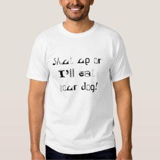 Shut up or I'll eat your dog! Shirt