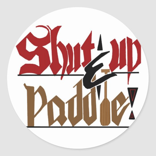 Shut up & paddle sticker