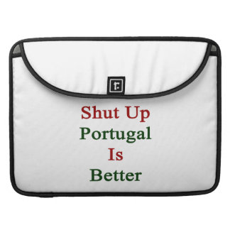 Shut Up Portugal Is Better MacBook Pro Sleeve