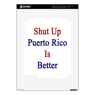 Shut Up Puerto Rico Is Better Decals For iPad 3