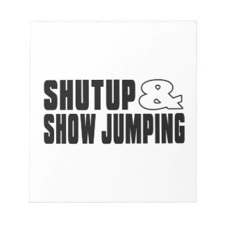 Shut up & SHOW JUMPING Note Pad