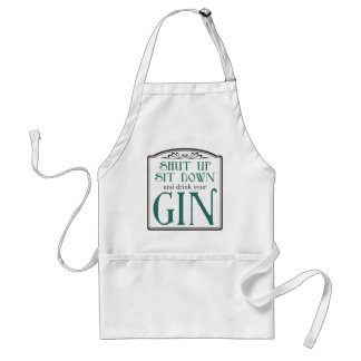 Shut Up, Sit Down, and Drink Your Gin Adult Apron