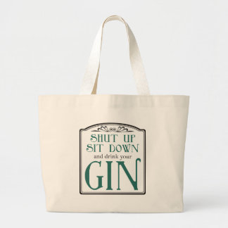 Shut Up, Sit Down, and Drink Your Gin Jumbo Tote Bag