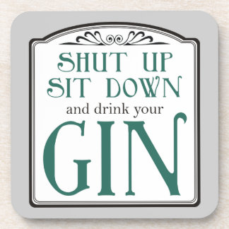 Shut Up, Sit Down, and Drink Your Gin Beverage Coaster
