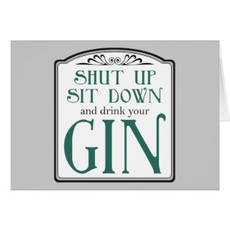 Shut Up, Sit Down, and Drink Your Gin Card
