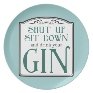Shut Up, Sit Down, and Drink Your Gin Dinner Plate