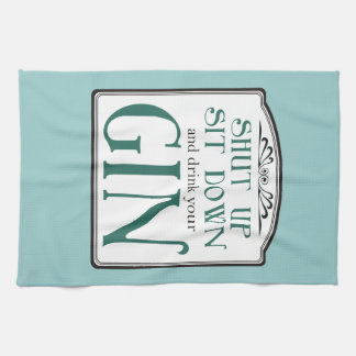 Shut Up, Sit Down, and Drink Your Gin Hand Towel