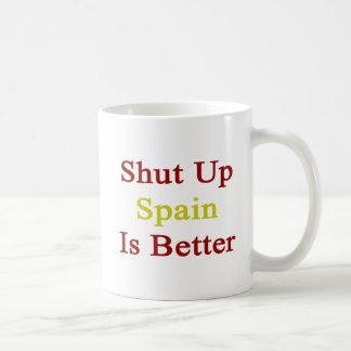 Shut Up Spain Is Better Mugs