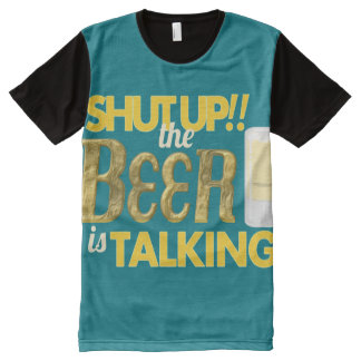 Shut Up! The Beer is Talking AllOver Printed Shirt