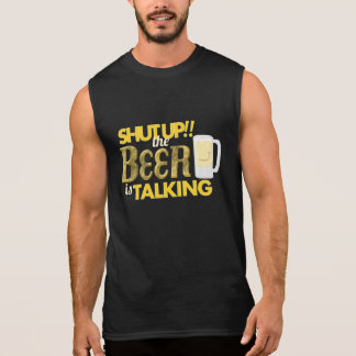 Shut Up!The Beer is Talking Mens Sleeveless TShirt