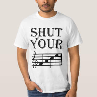 Shut Your Face Music Humor T-Shirt at Zazzle