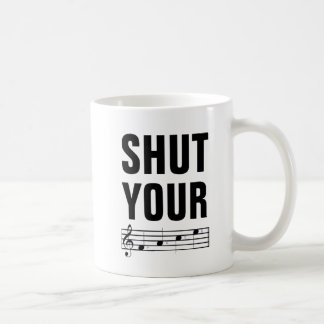 Shut your face music notes coffee mug