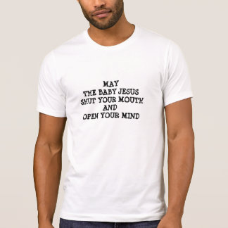 SHUT YOUR MOUTH OPEN YOUR MIND T SHIRT