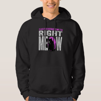 Shut Your Mouth - Right MEOW! Kitty Speaks Hoodie
