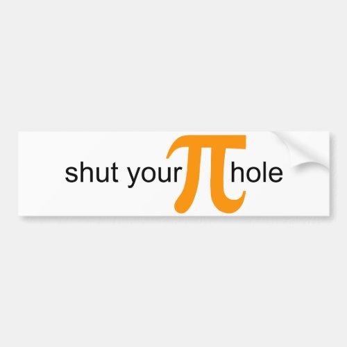 Shut Your Pi Hole Pie Bumper Bumper Sticker