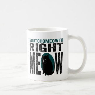 ShutchoMEOWth Right Meow - Funny Kitty Cat Classic White Coffee Mug
