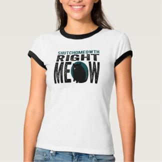 ShutchoMEOWth Right Meow - Funny Kitty Cat Shirt